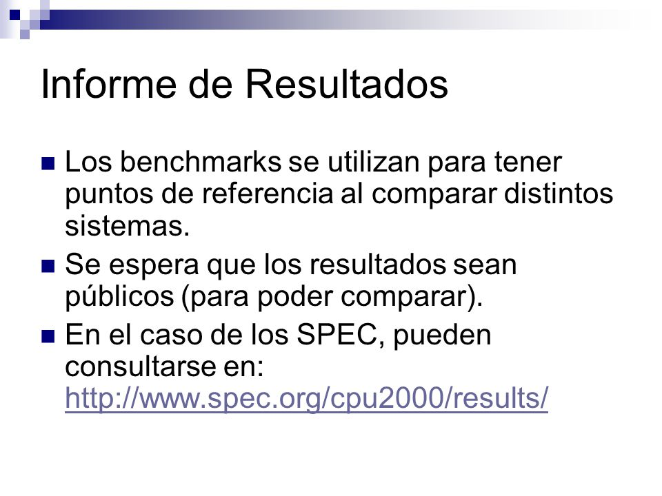 Informe de Resultados Los benchmarks se utilizan para tener puntos de referencia al comparar distintos sistemas. Se espera que los resultados sean púb