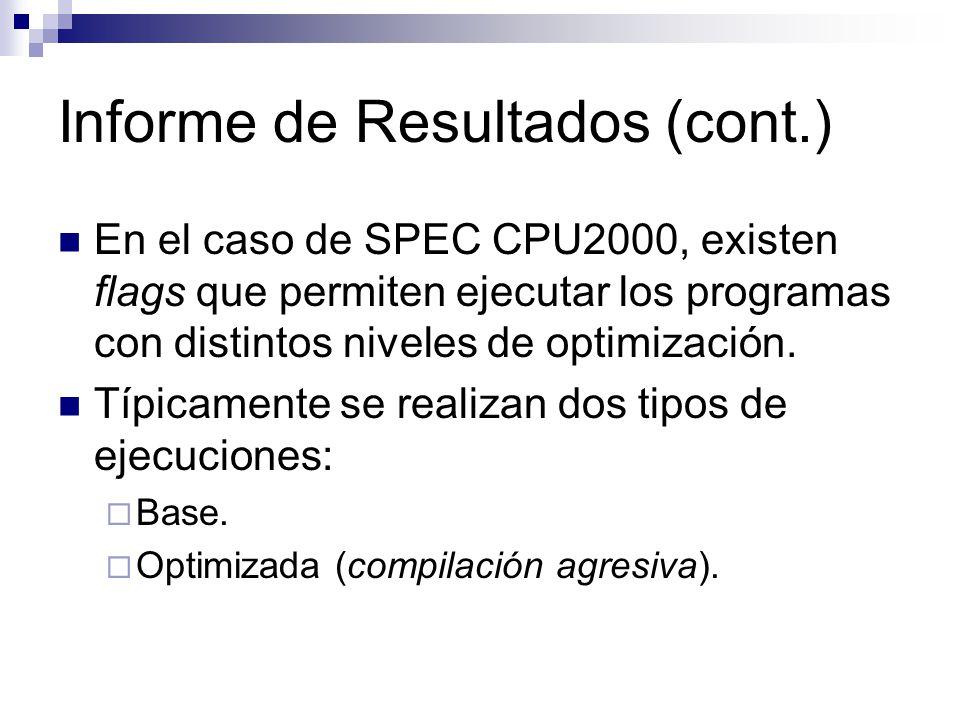 Informe de Resultados (cont.) En el caso de SPEC CPU2000, existen flags que permiten ejecutar los programas con distintos niveles de optimización.