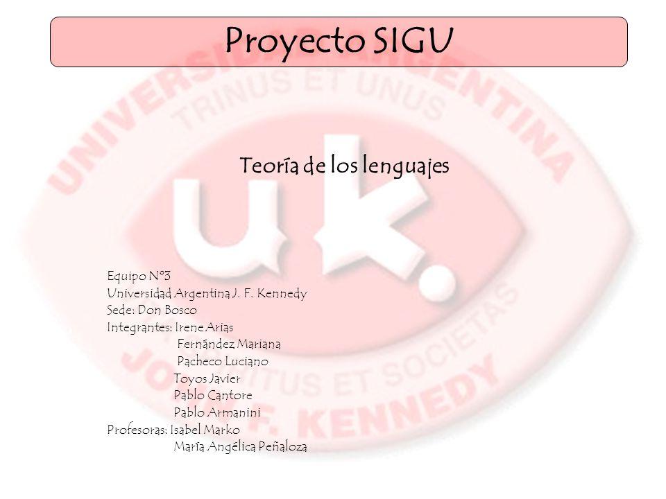 Teoría de los lenguajes Proyecto SIGU Equipo Nº3 Universidad Argentina J.