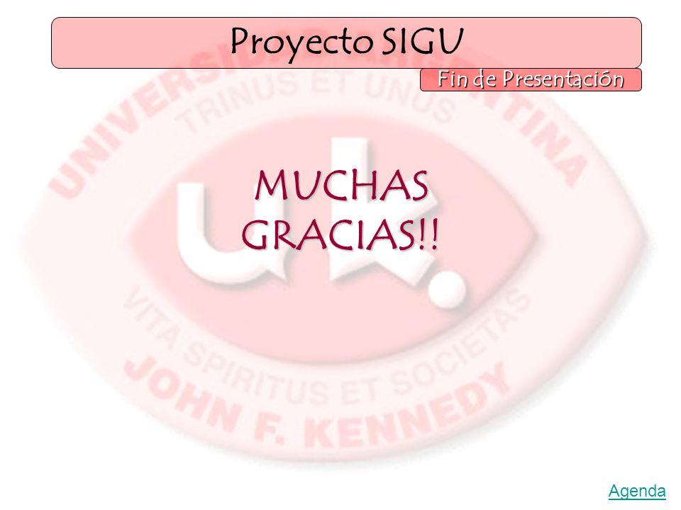 MUCHAS GRACIAS!! Proyecto SIGU Fin de Presentación Agenda