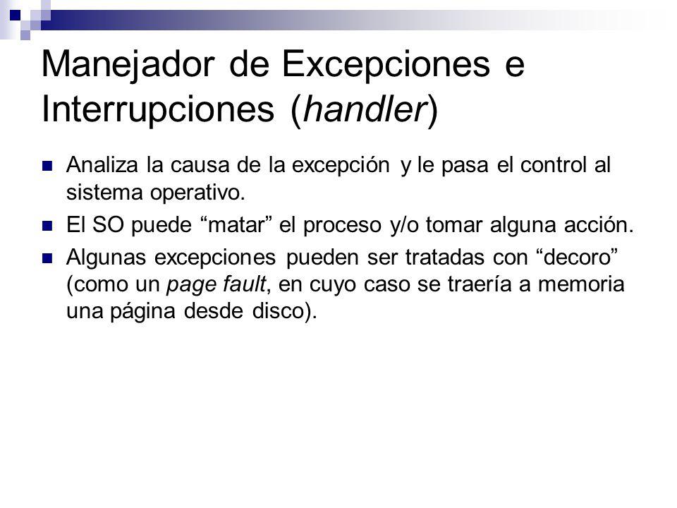 Manejador de Excepciones e Interrupciones (handler) Analiza la causa de la excepción y le pasa el control al sistema operativo.