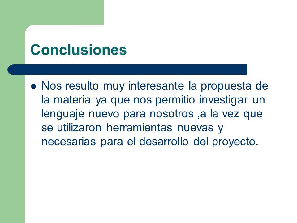 Conclusiones Nos resulto muy interesante la propuesta de la materia ya que nos permitio investigar un lenguaje nuevo para nosotros,a la vez que se uti