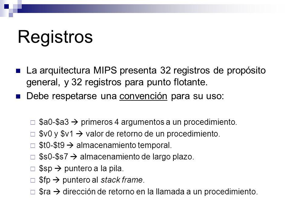 Registros La arquitectura MIPS presenta 32 registros de propósito general, y 32 registros para punto flotante. Debe respetarse una convención para su