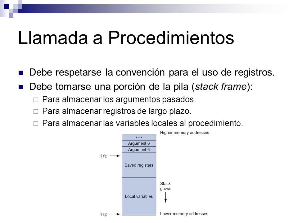 Llamada a Procedimientos Debe respetarse la convención para el uso de registros. Debe tomarse una porción de la pila (stack frame): Para almacenar los