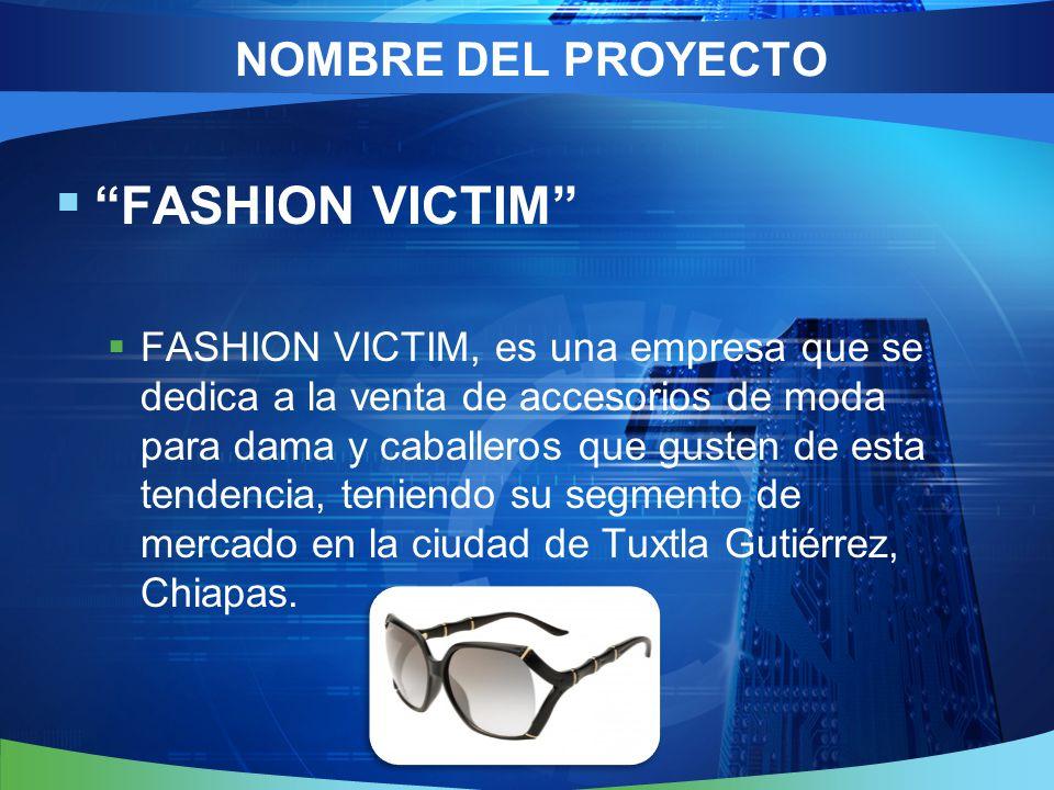 FASHION VICTIM FASHION VICTIM, es una empresa que se dedica a la venta de accesorios de moda para dama y caballeros que gusten de esta tendencia, teniendo su segmento de mercado en la ciudad de Tuxtla Gutiérrez, Chiapas.