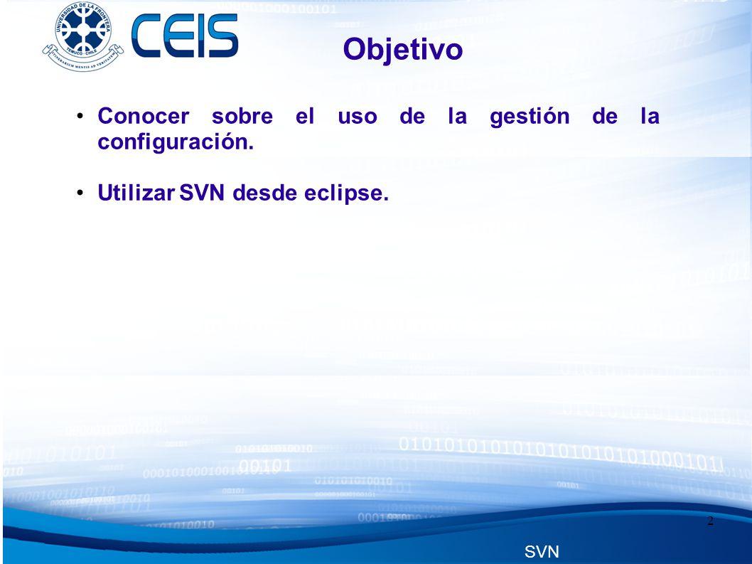 2 Objetivo Conocer sobre el uso de la gestión de la configuración. Utilizar SVN desde eclipse. SVN