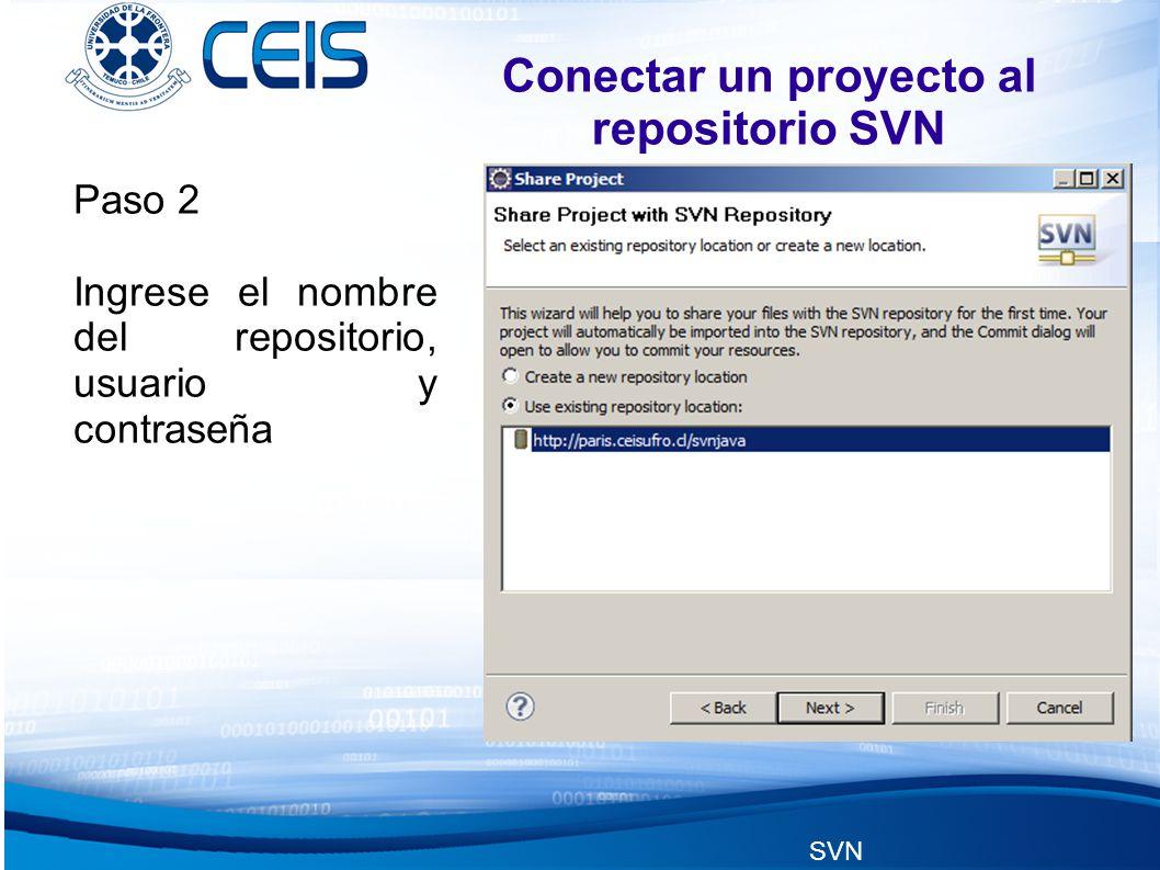 SVN Conectar un proyecto al repositorio SVN Paso 2 Ingrese el nombre del repositorio, usuario y contraseña