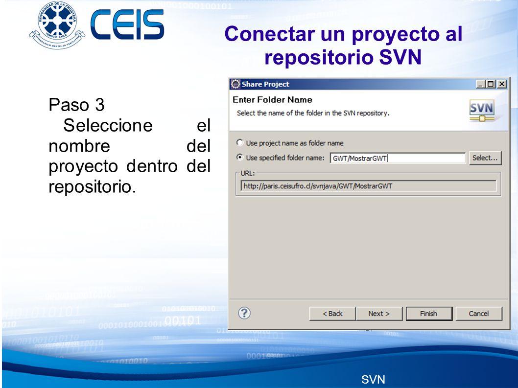 SVN Conectar un proyecto al repositorio SVN Paso 3 Seleccione el nombre del proyecto dentro del repositorio.