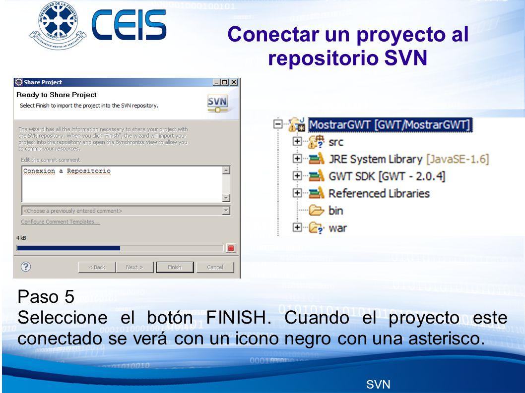 SVN Conectar un proyecto al repositorio SVN Paso 5 Seleccione el botón FINISH.