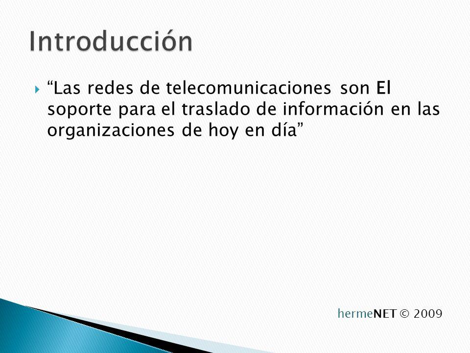 Las redes de telecomunicaciones son El soporte para el traslado de información en las organizaciones de hoy en día hermeNET © 2009