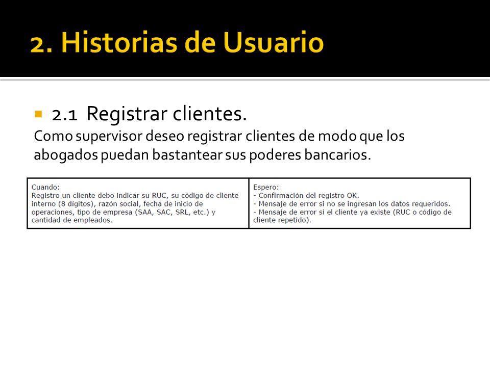 2.1 Registrar clientes. Como supervisor deseo registrar clientes de modo que los abogados puedan bastantear sus poderes bancarios.