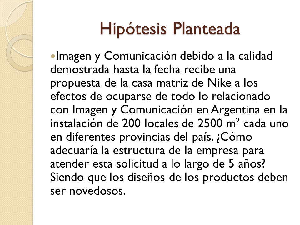 Hipótesis Planteada Imagen y Comunicación debido a la calidad demostrada hasta la fecha recibe una propuesta de la casa matriz de Nike a los efectos d