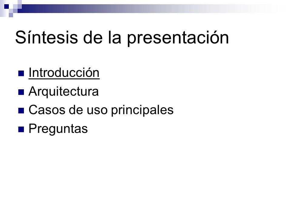 Síntesis de la presentación Introducción Arquitectura Casos de uso principales Preguntas