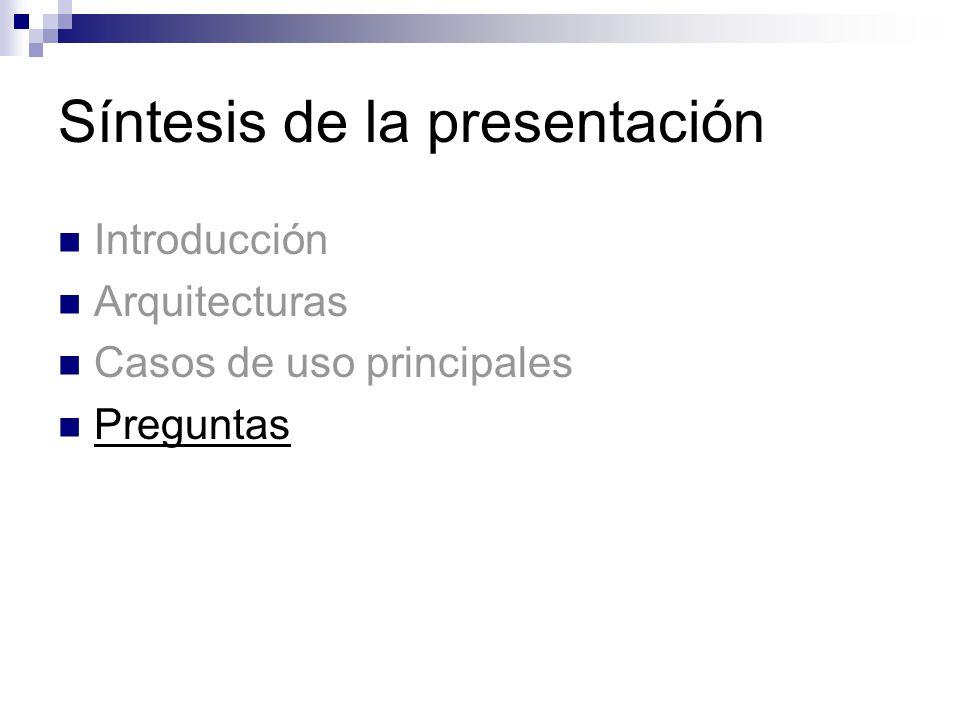 Síntesis de la presentación Introducción Arquitecturas Casos de uso principales Preguntas