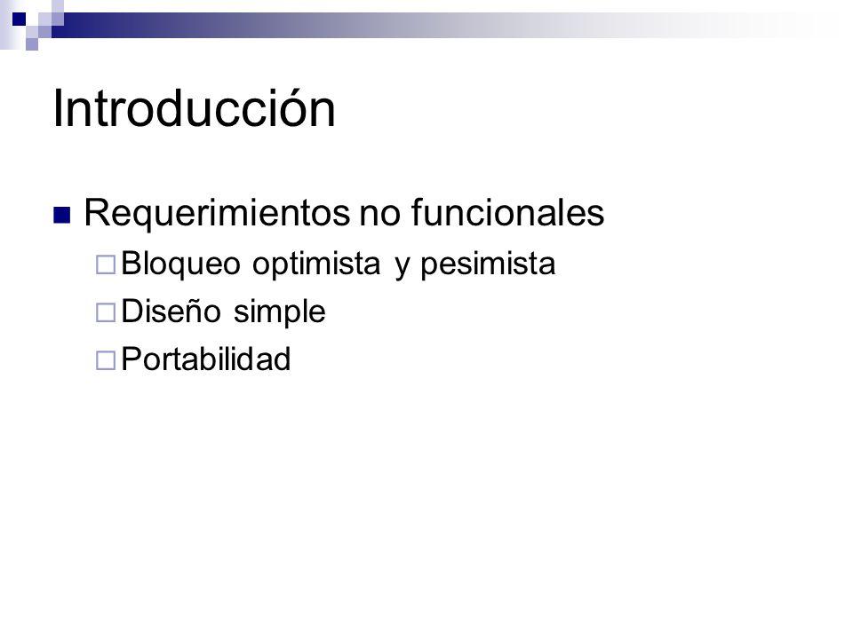 Introducción Requerimientos no funcionales Bloqueo optimista y pesimista Diseño simple Portabilidad