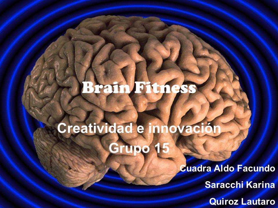 Brain Fitness Creatividad e innovación Grupo 15 Cuadra Aldo Facundo Saracchi Karina Quiroz Lautaro
