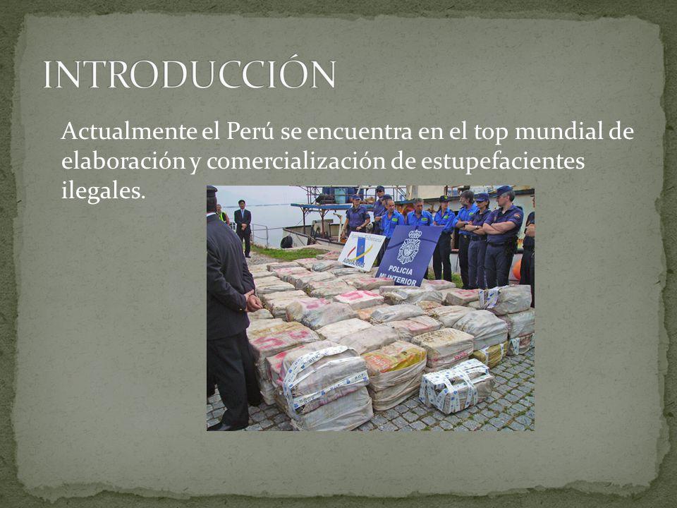 Actualmente el Perú se encuentra en el top mundial de elaboración y comercialización de estupefacientes ilegales.