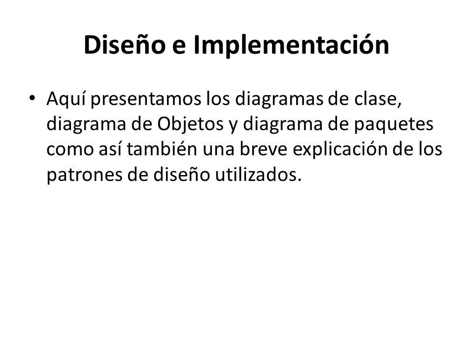 Diseño e Implementación Aquí presentamos los diagramas de clase, diagrama de Objetos y diagrama de paquetes como así también una breve explicación de los patrones de diseño utilizados.
