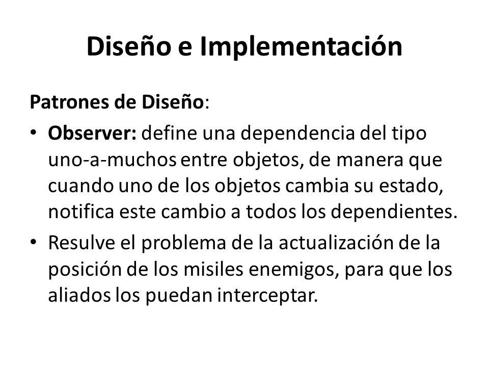 Diseño e Implementación Patrones de Diseño: Observer: define una dependencia del tipo uno-a-muchos entre objetos, de manera que cuando uno de los obje