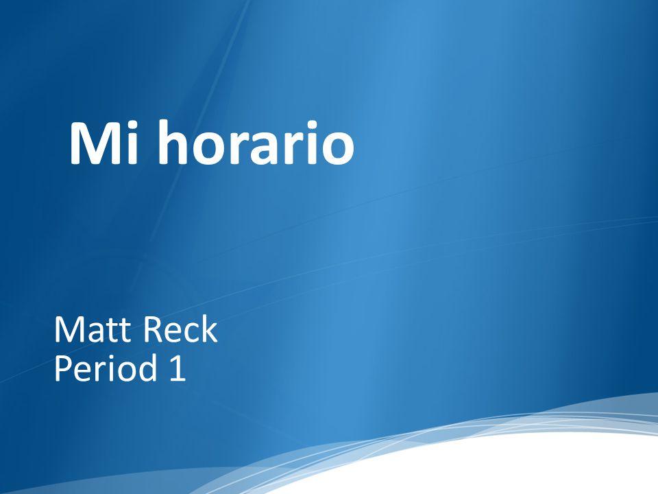Matt Reck Period 1 Mi horario