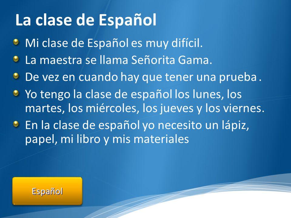 La clase de Español EspañolEspañol Mi clase de Español es muy difícil.