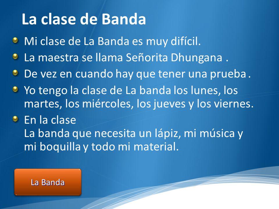 La clase de Banda La Banda Mi clase de La Banda es muy difícil.