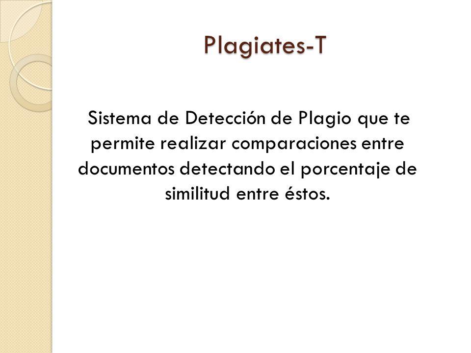 Plagiates-T Plagiates-T Sistema de Detección de Plagio que te permite realizar comparaciones entre documentos detectando el porcentaje de similitud en