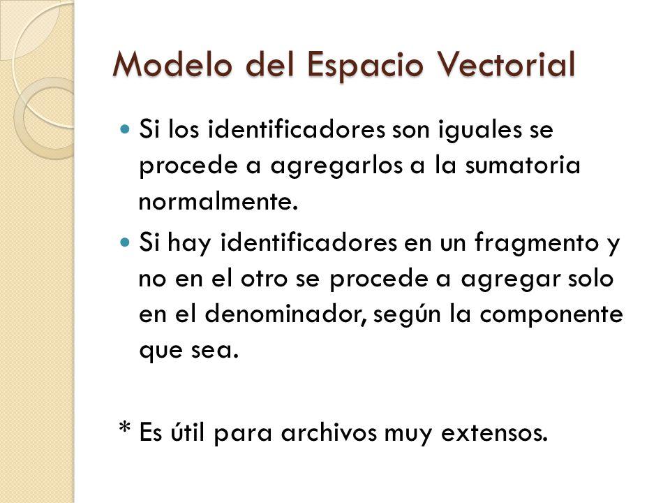 Modelo del Espacio Vectorial Si los identificadores son iguales se procede a agregarlos a la sumatoria normalmente. Si hay identificadores en un fragm