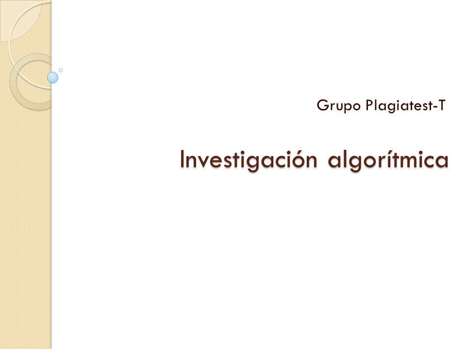 Investigación algorítmica Grupo Plagiatest-T