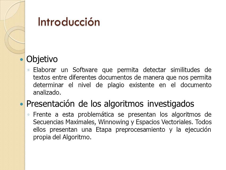 Introducción Objetivo Elaborar un Software que permita detectar similitudes de textos entre diferentes documentos de manera que nos permita determinar el nivel de plagio existente en el documento analizado.