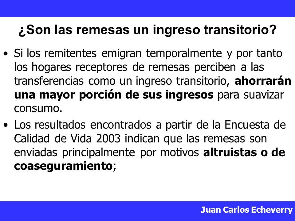 Juan Carlos Echeverry Si los remitentes emigran temporalmente y por tanto los hogares receptores de remesas perciben a las transferencias como un ingreso transitorio, ahorrarán una mayor porción de sus ingresos para suavizar consumo.