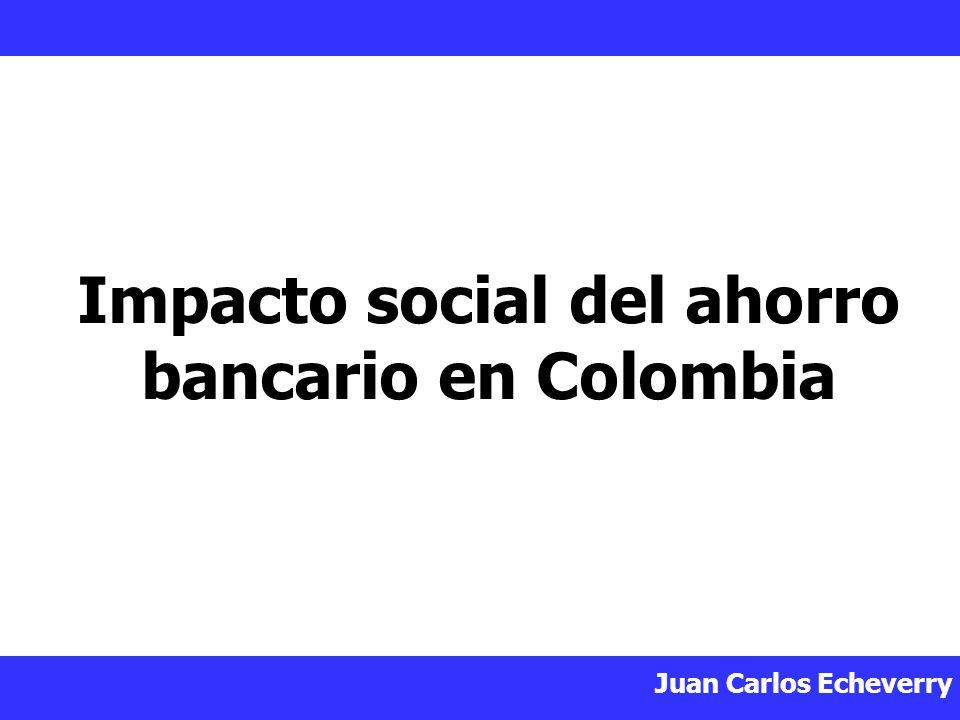 Juan Carlos Echeverry Impacto social del ahorro bancario en Colombia