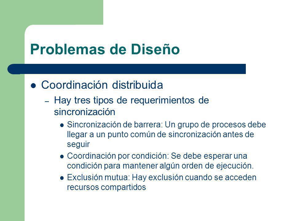 Problemas de Diseño Coordinación distribuida – Hay tres tipos de requerimientos de sincronización Sincronización de barrera: Un grupo de procesos debe