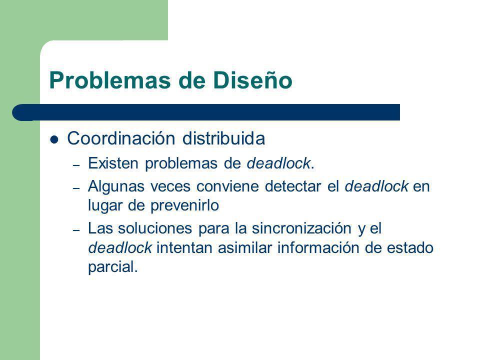 Problemas de Diseño Coordinación distribuida – Existen problemas de deadlock. – Algunas veces conviene detectar el deadlock en lugar de prevenirlo – L