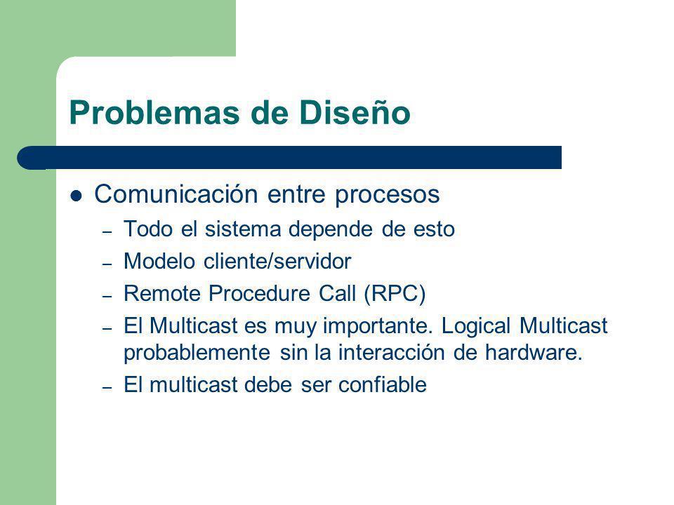 Problemas de Diseño Comunicación entre procesos – Todo el sistema depende de esto – Modelo cliente/servidor – Remote Procedure Call (RPC) – El Multica