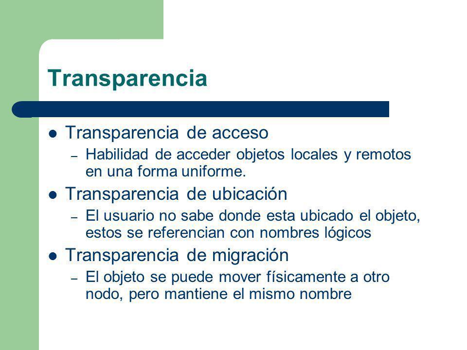 Transparencia Transparencia de acceso – Habilidad de acceder objetos locales y remotos en una forma uniforme. Transparencia de ubicación – El usuario