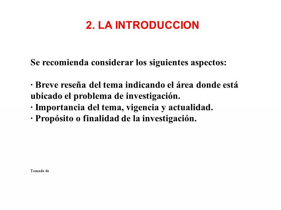 2. LA INTRODUCCION Se recomienda considerar los siguientes aspectos: · Breve reseña del tema indicando el área donde está ubicado el problema de inves