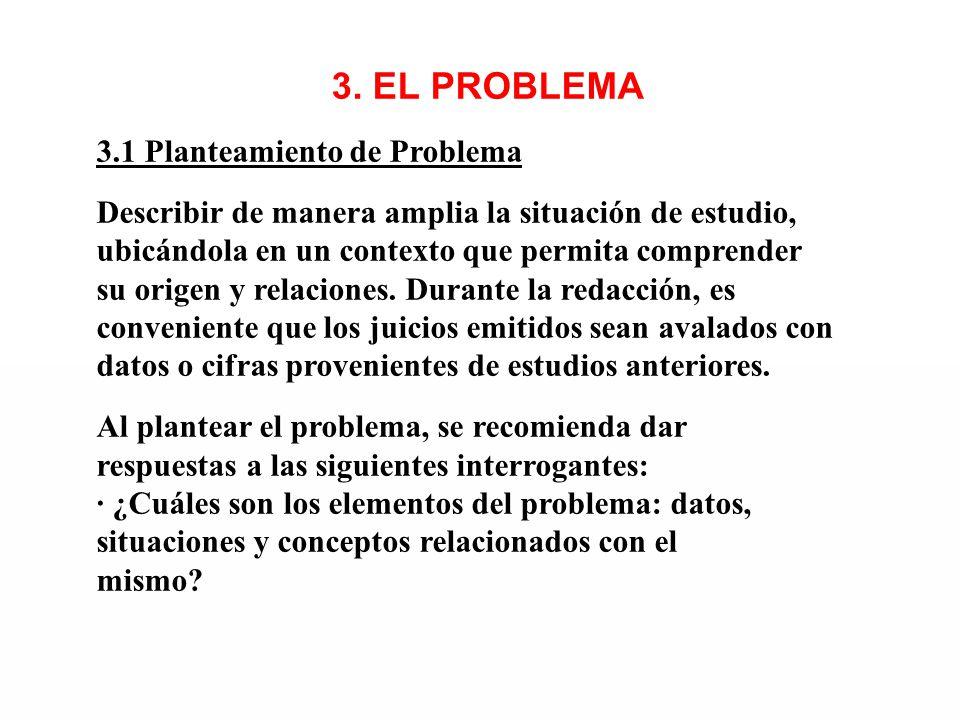3. EL PROBLEMA 3.1 Planteamiento de Problema Describir de manera amplia la situación de estudio, ubicándola en un contexto que permita comprender su o