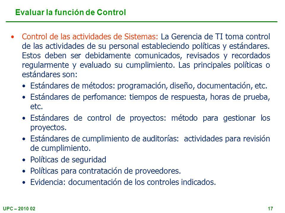 UPC – 2010 0217 Evaluar la función de Control Control de las actividades de Sistemas: La Gerencia de TI toma control de las actividades de su personal estableciendo políticas y estándares.