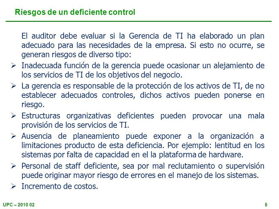 UPC – 2010 0216 Evaluar la función de Control La Gerencia de Sistemas debe cumplir labores de control a un nivel global de la función de sistemas, a fin de asegurar que esta cumpla los objetivos de la organización.