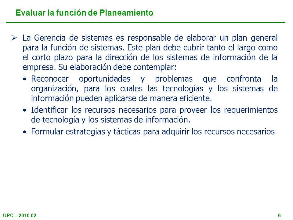 UPC – 2010 026 Evaluar la función de Planeamiento La Gerencia de sistemas es responsable de elaborar un plan general para la función de sistemas.