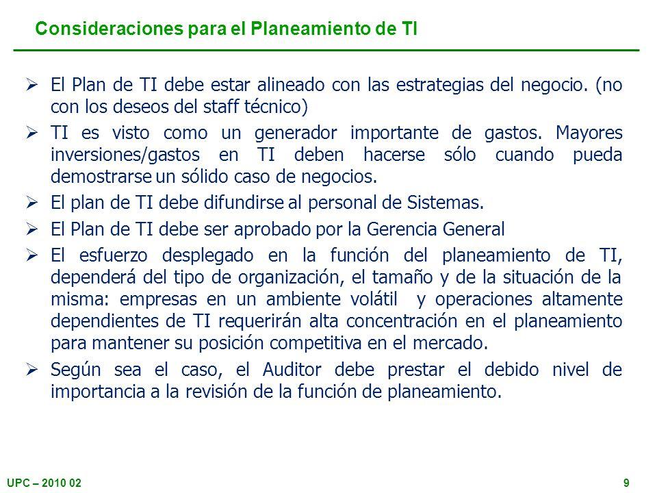 UPC – 2010 029 Consideraciones para el Planeamiento de TI El Plan de TI debe estar alineado con las estrategias del negocio.