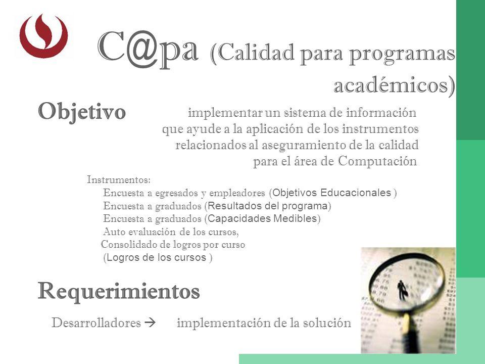 C@pa (Calidad para programas académicos) Objetivo implementar un sistema de información que ayude a la aplicación de los instrumentos relacionados al