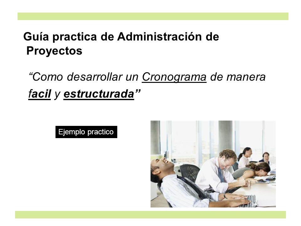 Como desarrollar un Cronograma de manera facil y estructurada Guía practica de Administración de Proyectos Ejemplo practico