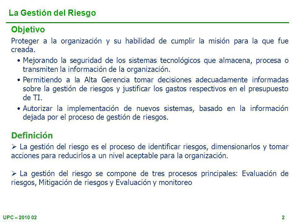 UPC – 2010 022 Objetivo Proteger a la organización y su habilidad de cumplir la misión para la que fue creada.