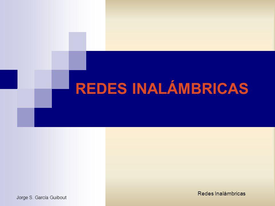 Jorge S. García Guibout Redes Inalámbricas REDES INALÁMBRICAS