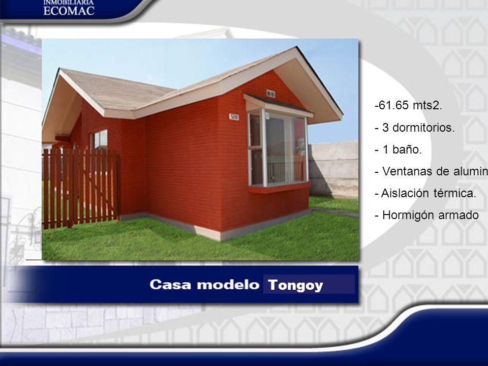 Tongoy -61.65 mts2. - 3 dormitorios. - 1 baño. - Ventanas de aluminio. - Aislación térmica. - Hormigón armado
