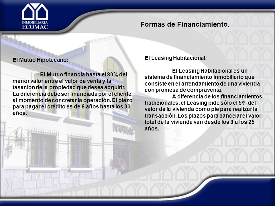 El Leasing Habitacional: El Leasing Habitacional es un sistema de financiamiento inmobiliario que consiste en el arrendamiento de una vivienda con promesa de compraventa.