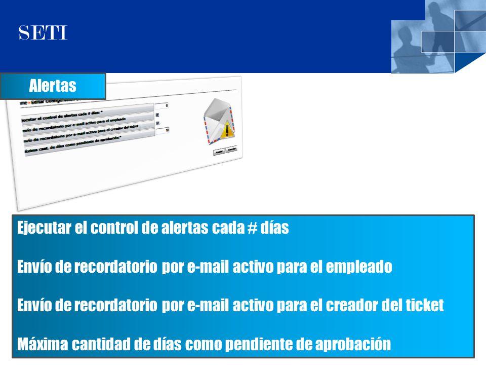 11 SETI Alertas Ejecutar el control de alertas cada # días Envío de recordatorio por e-mail activo para el empleado Envío de recordatorio por e-mail activo para el creador del ticket Máxima cantidad de días como pendiente de aprobación