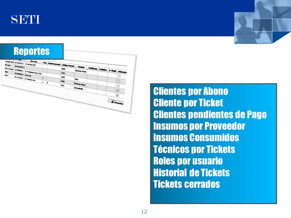 12 SETI Reportes Clientes por Abono Cliente por Ticket Clientes pendientes de Pago Insumos por Proveedor Insumos Consumidos Técnicos por Tickets Roles por usuario Historial de Tickets Tickets cerrados